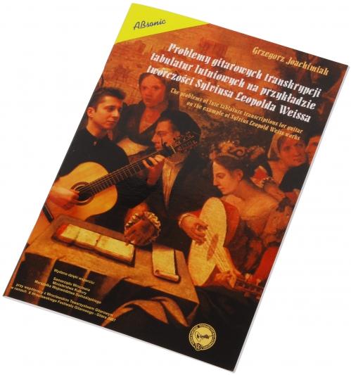 """AN Joachimiak Grzegorz """"Problemy gitarowych transkrypcji tabulatur lutniowych na przykładzie twórczości Sylviusa Leopolda Weissa"""", książka"""