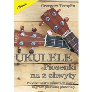 AN Templin Grzegorz ″Ukulele, piosenki na 2 chwyty″ książka