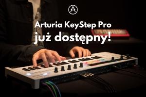 Długo wyczekiwany kontroler Arturia KeyStep Pro już dostępny