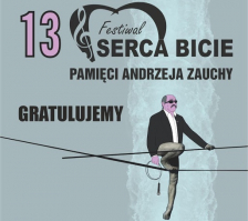 """XIII Festiwalu Pamięci Andrzeja Zauchy """"Serca bicie"""""""